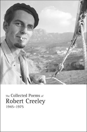 The Collected Poems of Robert Creeley, 1945–1975