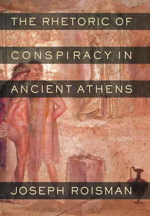 The Rhetoric of Conspiracy in Ancient Athens