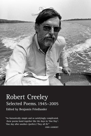 Selected Poems of Robert Creeley, 1945–2005