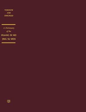 A Dictionary of the Huang Di Nei Jing Su Wen
