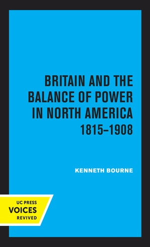 Britain and the Balance of Power in North America 1815-1908