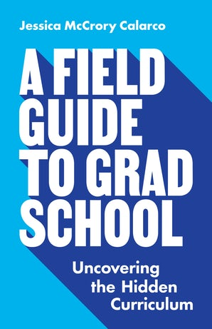 A Field Guide to Grad School