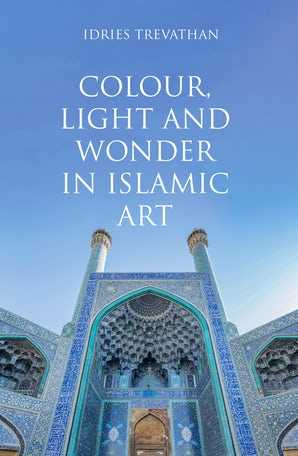 Colour, Light and Wonder in Islamic Art