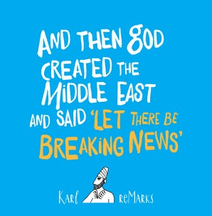 """And Then God Created the Middle East and Said """"Let There Be Breaking News"""""""