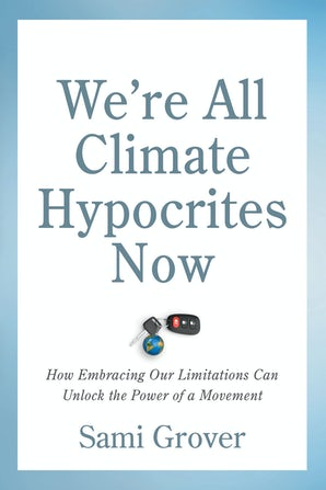 We're All Climate Hypocrites Now