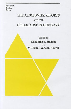 The Auschwitz Reports and the Holocaust in Hungary