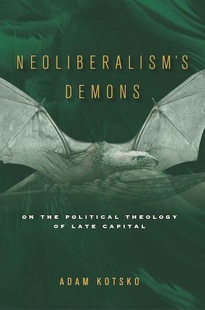 Neoliberalism's Demons