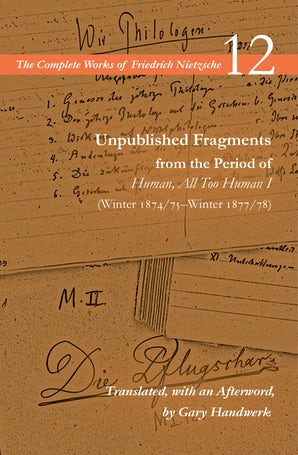Unpublished Fragments from the Period of Human, All Too Human I (Winter 1874/75–Winter 1877/78)