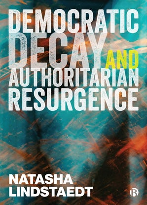 Democratic Decay and Authoritarian Resurgence