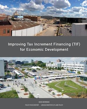 Improving Tax Increment Financing (TIF) for Economic Development
