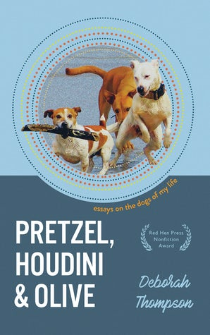Pretzel, Houdini & Olive: Essays On the Dogs of My Life