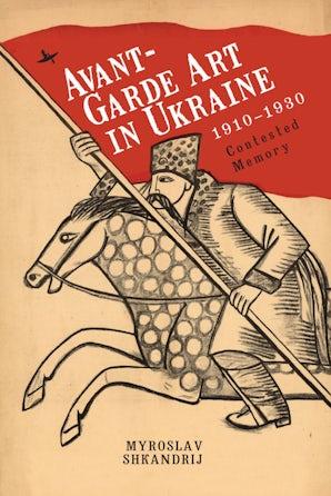 Avant-Garde Art in Ukraine, 1910–1930