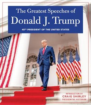 THE GREATEST SPEECHES OF PRESIDENT DONALD J. TRUMP