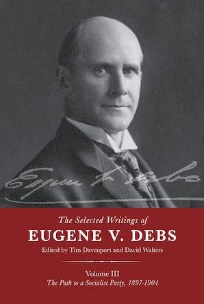 The Selected Works of Eugene V. Debs Vol. III