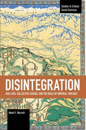 Disintegration: Bad Love, Collective Suicide, and the Idols of Imperial Twilight