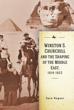 Winston S. Churchill and the Shaping of the Middle East, 1919-1922