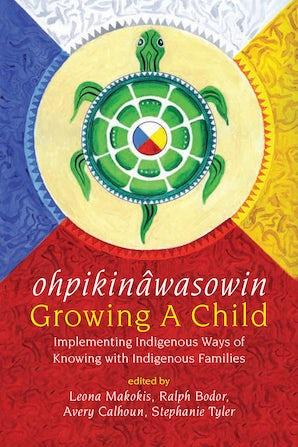 ohpikinâwasowin/Growing a Child