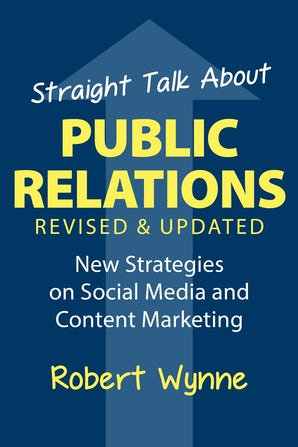 Straight Talk About Public Relations, Revised and Updated