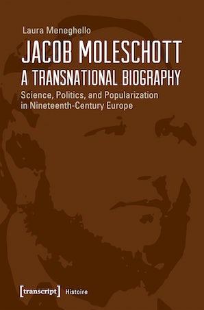 Jacob Moleschott – A Transnational Biography