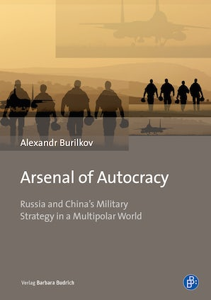 Arsenal of Autocracy – Russia and China's Military Strategy in a Multipolar World