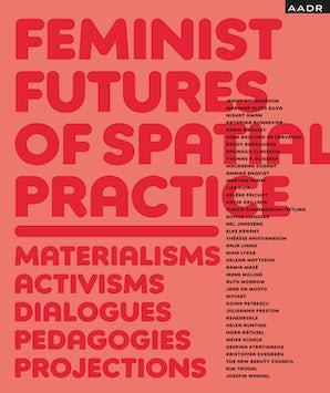 Feminist Futures of Spatial Practice