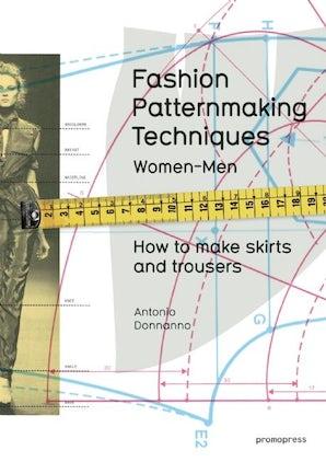 Fashion Patternmaking Techniques. [ Vol. 1 ]